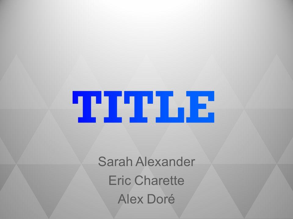 Sarah Alexander Eric Charette Alex Doré