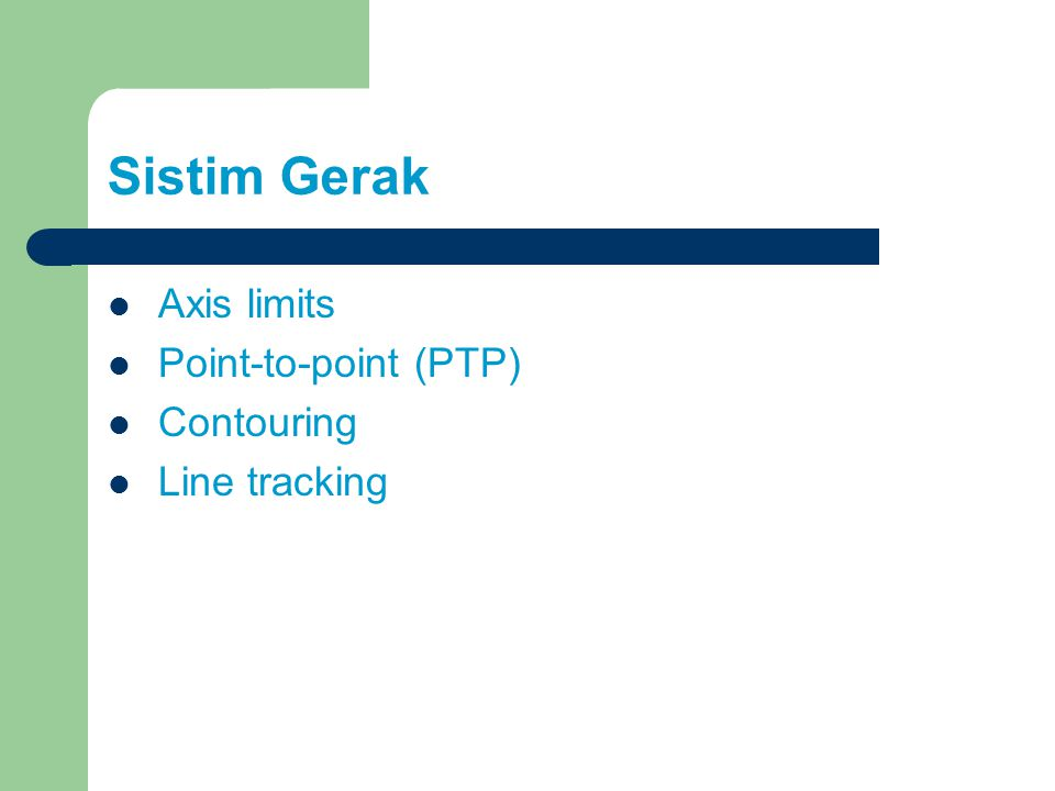 Sistim Gerak Axis limits Point-to-point (PTP) Contouring Line tracking