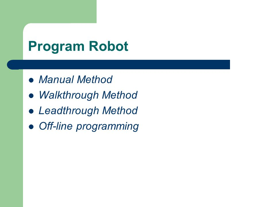Program Robot Manual Method Walkthrough Method Leadthrough Method Off-line programming