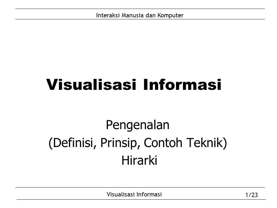 Interaksi Manusia dan Komputer Visualisasi Informasi 1/23 Visualisasi Informasi Pengenalan (Definisi, Prinsip, Contoh Teknik) Hirarki