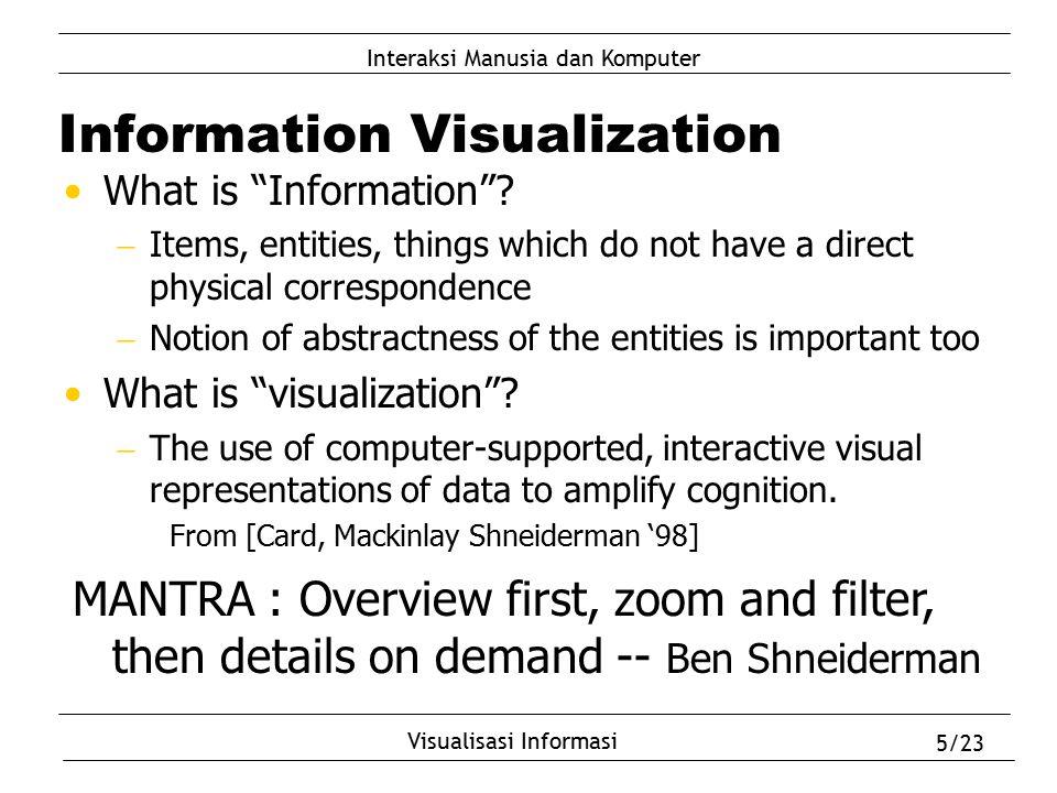 "Interaksi Manusia dan Komputer Visualisasi Informasi 5/23 Information Visualization What is ""Information""?  Items, entities, things which do not have"