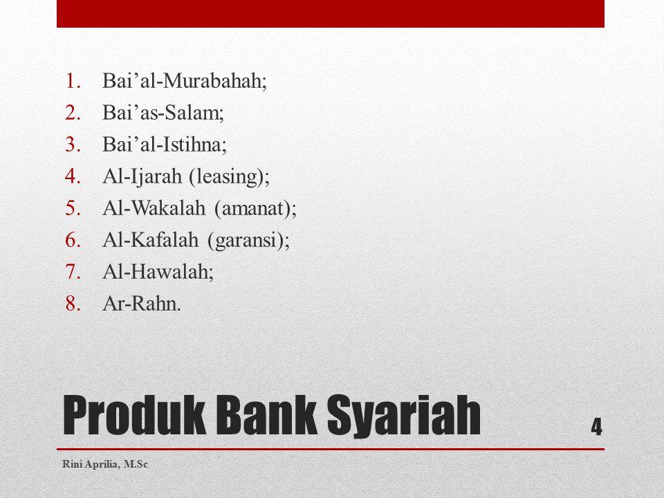 Produk Bank Syariah 1.Bai'al-Murabahah; 2.Bai'as-Salam; 3.Bai'al-Istihna; 4.Al-Ijarah (leasing); 5.Al-Wakalah (amanat); 6.Al-Kafalah (garansi); 7.Al-Hawalah; 8.Ar-Rahn.