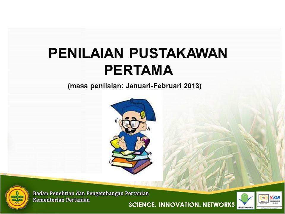 PENILAIAN PUSTAKAWAN PERTAMA (masa penilaian: Januari-Februari 2013) SCIENCE. INNOVATION. NETWORKS