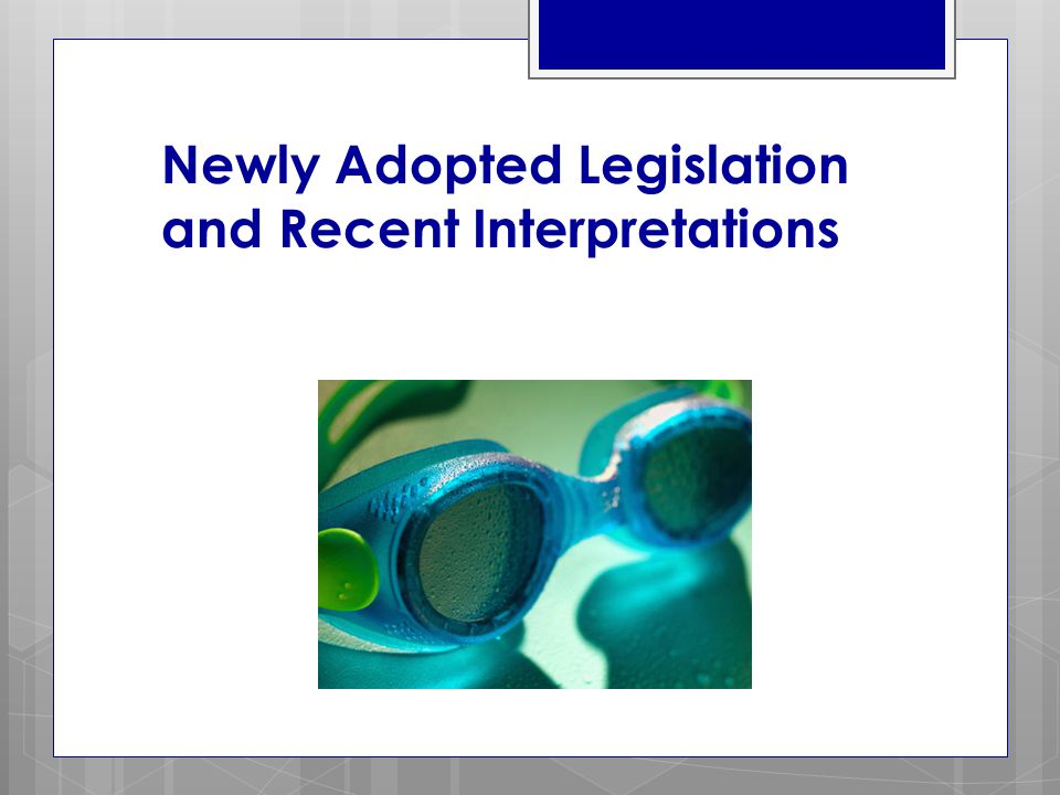 Newly Adopted Legislation and Recent Interpretations