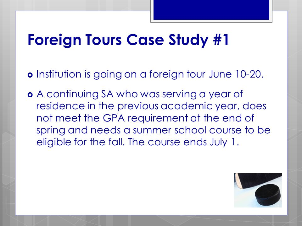 Foreign Tours Case Study #1  Institution is going on a foreign tour June 10-20.