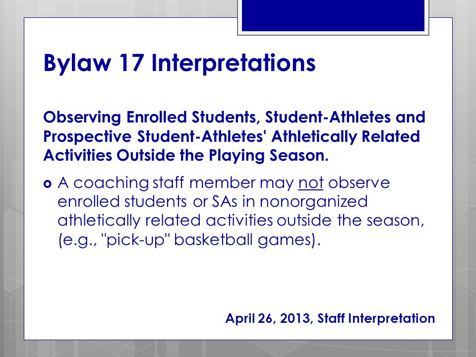 Bylaw 17 Interpretations  A coach may observe enrolled students or SAs in organized competition.