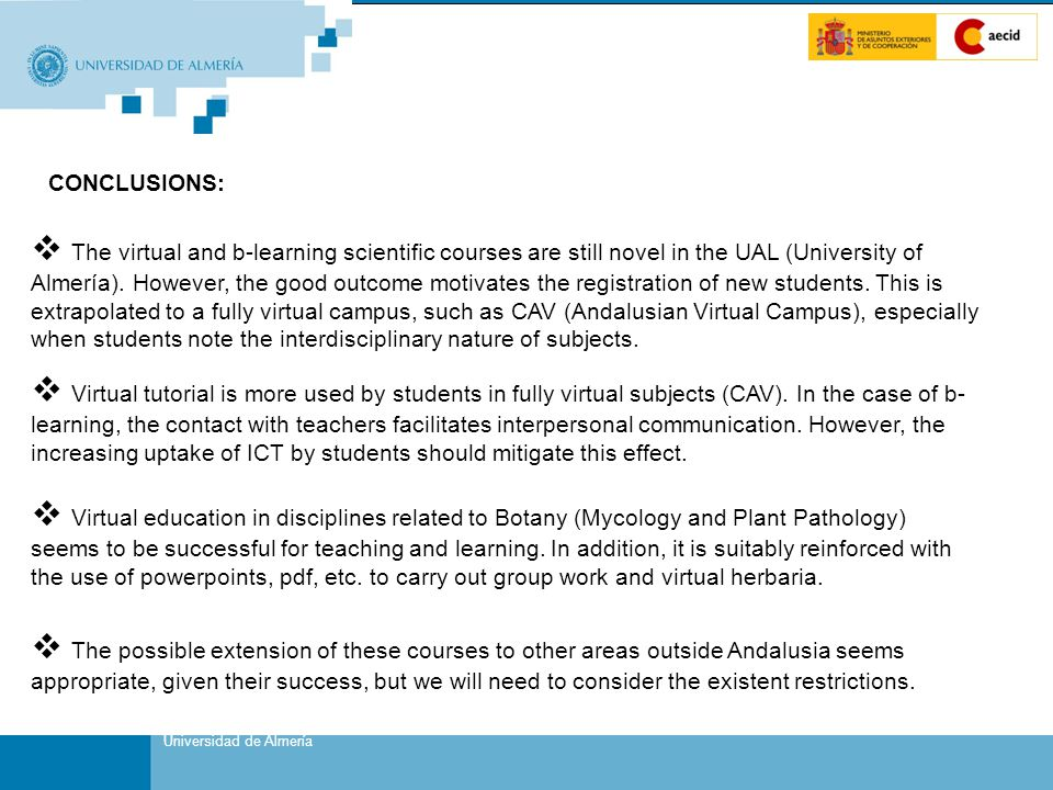 Sustituir por Título de Presentación (Pasos: Ver/Patrón/Patrón de Diapositivas) Portada Universidad de Almería CONCLUSIONS:  The virtual and b-learning scientific courses are still novel in the UAL (University of Almería).
