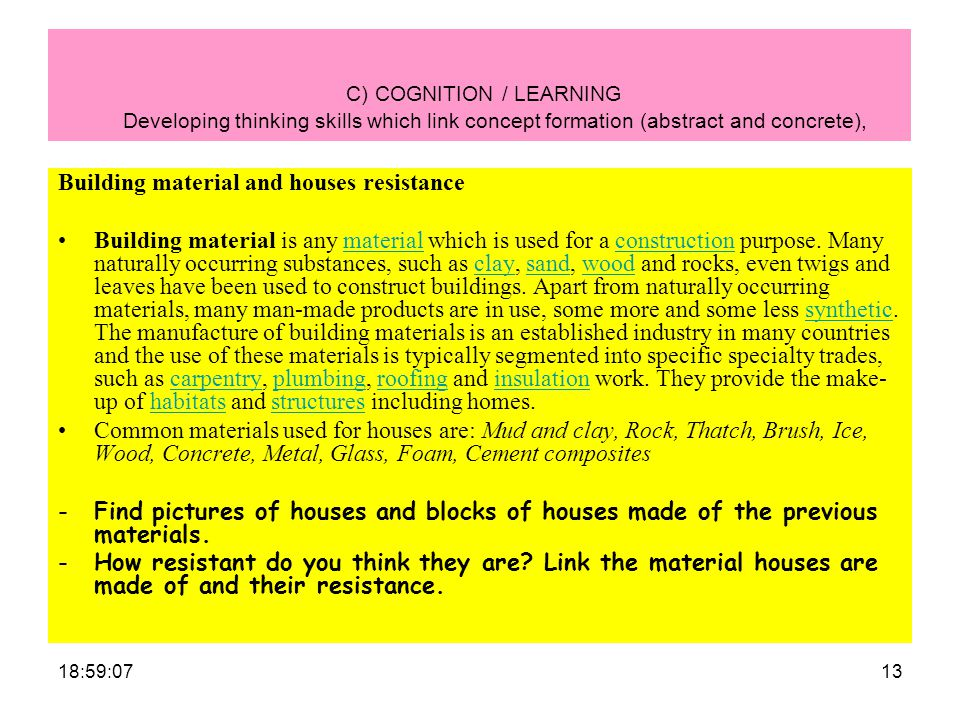 19:00:4213 C) COGNITION / LEARNING Developing thinking skills which link concept formation (abstract and concrete), Building material and houses resistance Building material is any material which is used for a construction purpose.