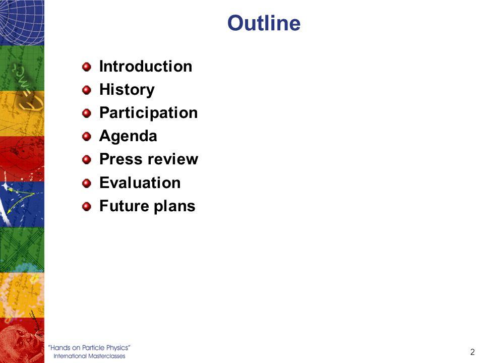 2 Outline Introduction History Participation Agenda Press review Evaluation Future plans
