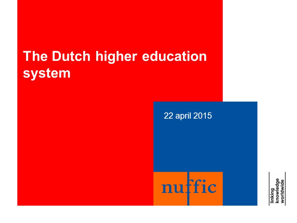 22 april 2015 The Dutch higher education system