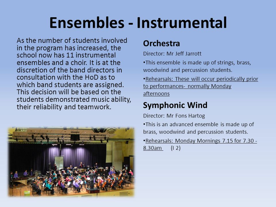 Ensembles - Instrumental As the number of students involved in the program has increased, the school now has 11 instrumental ensembles and a choir. It