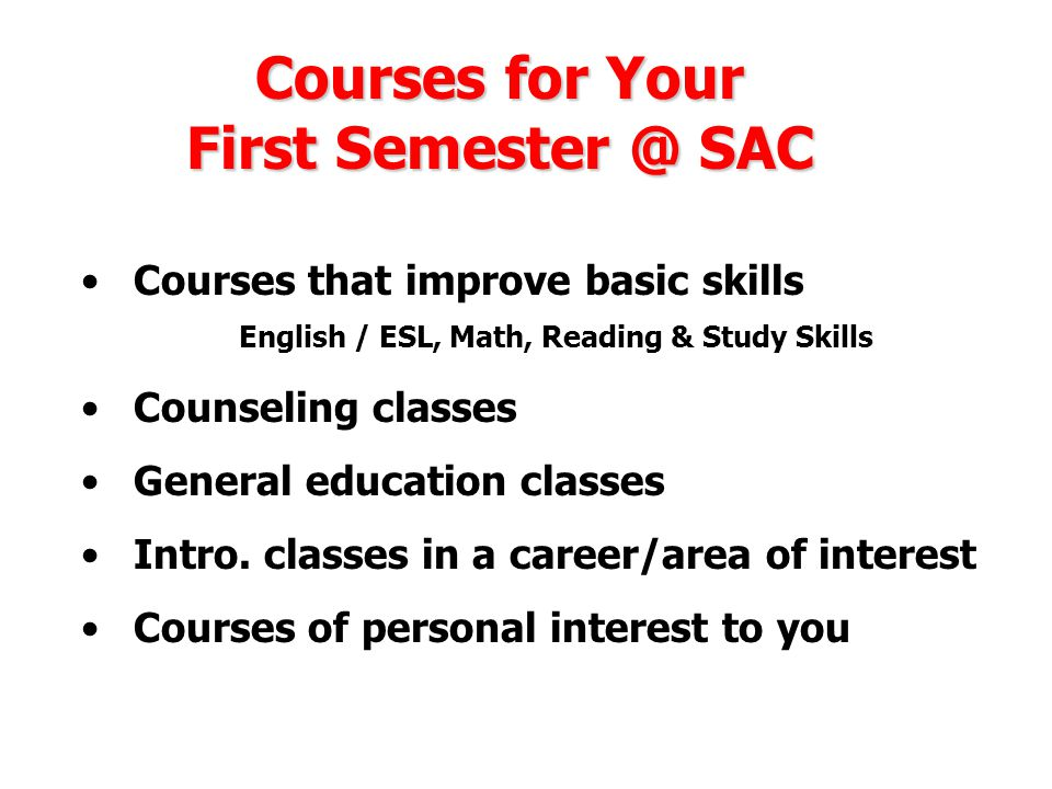 Courses that improve basic skills English / ESL, Math, Reading & Study Skills Counseling classes General education classes Intro.