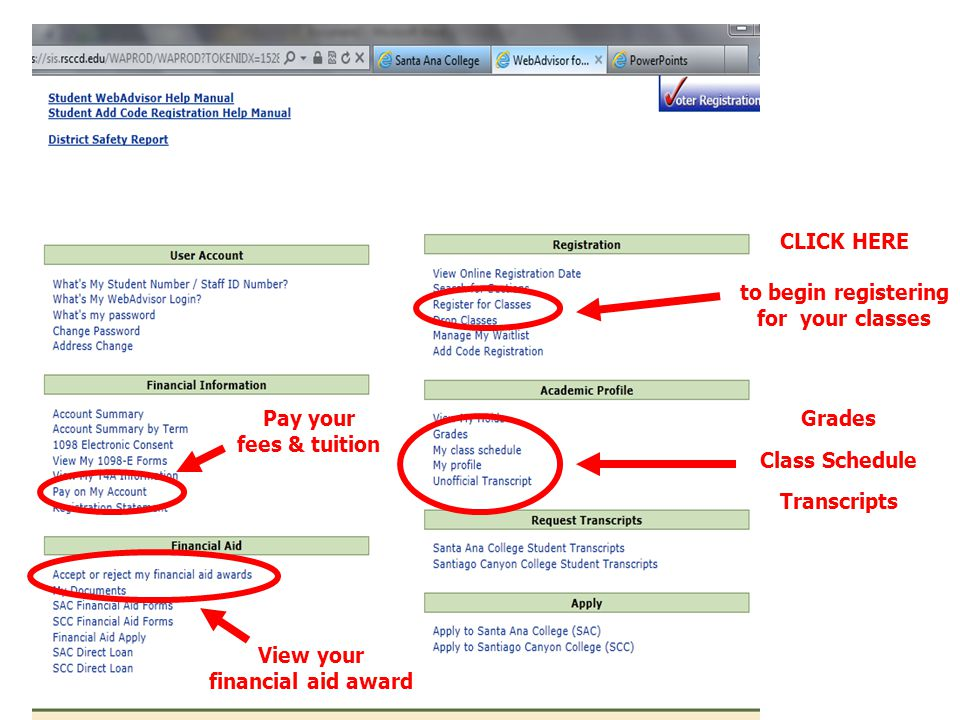 Pay your fees & tuition View your financial aid award CLICK HERE to begin registering for your classes Grades Class Schedule Transcripts