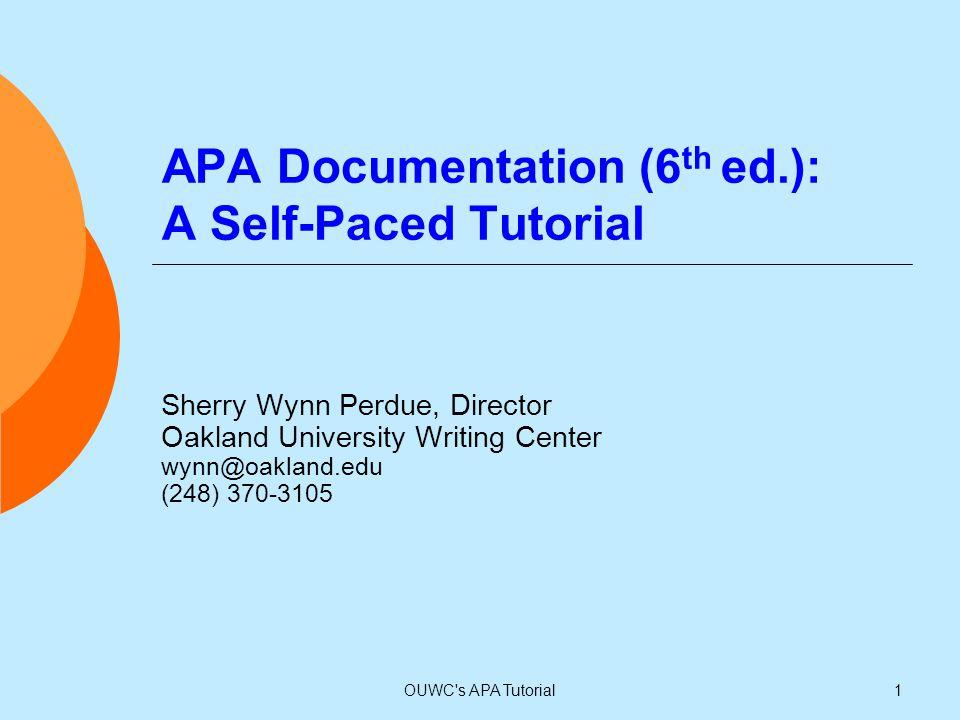 APA Documentation (6 th ed.): A Self-Paced Tutorial Sherry Wynn Perdue, Director Oakland University Writing Center wynn@oakland.edu (248) 370-3105 1OU