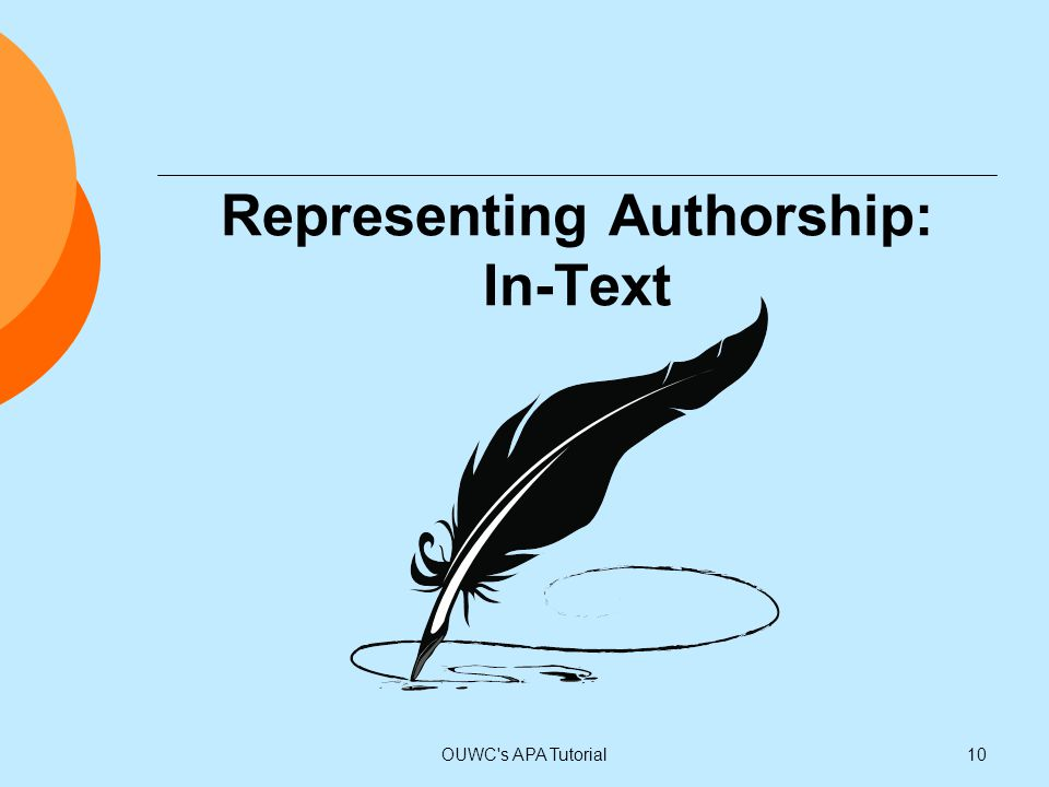Representing Authorship: In-Text 10OUWC's APA Tutorial