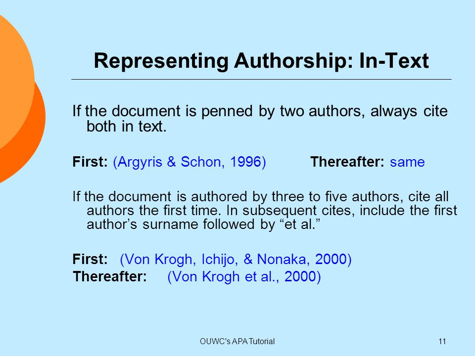 Representing Authorship: In-Text If the document is penned by two authors, always cite both in text. First: (Argyris & Schon, 1996)Thereafter: same If