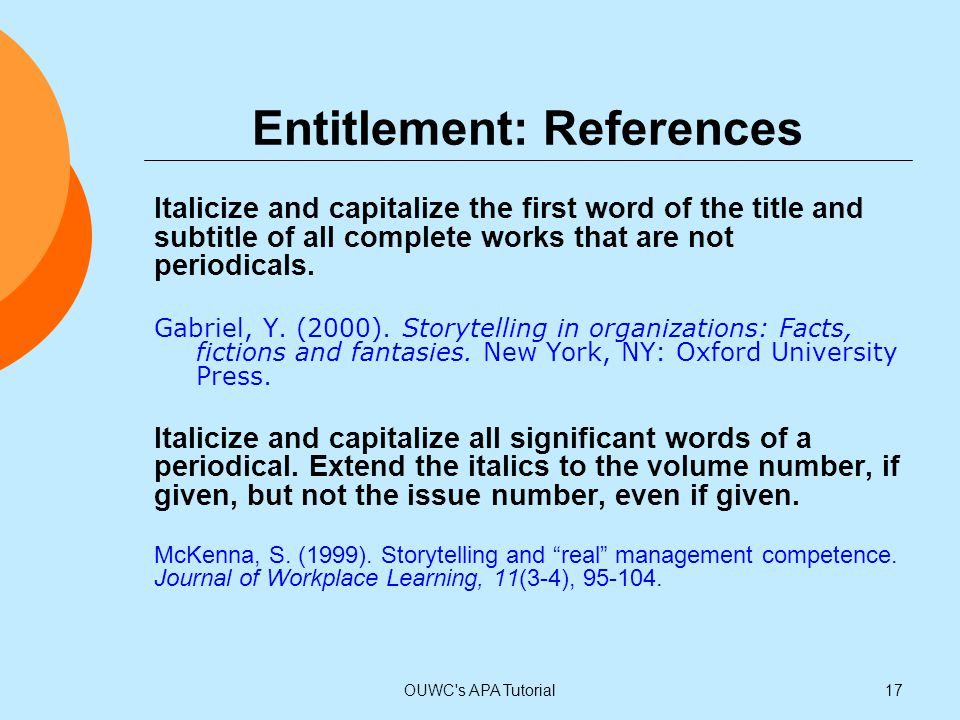 Entitlement: References Italicize and capitalize the first word of the title and subtitle of all complete works that are not periodicals. Gabriel, Y.