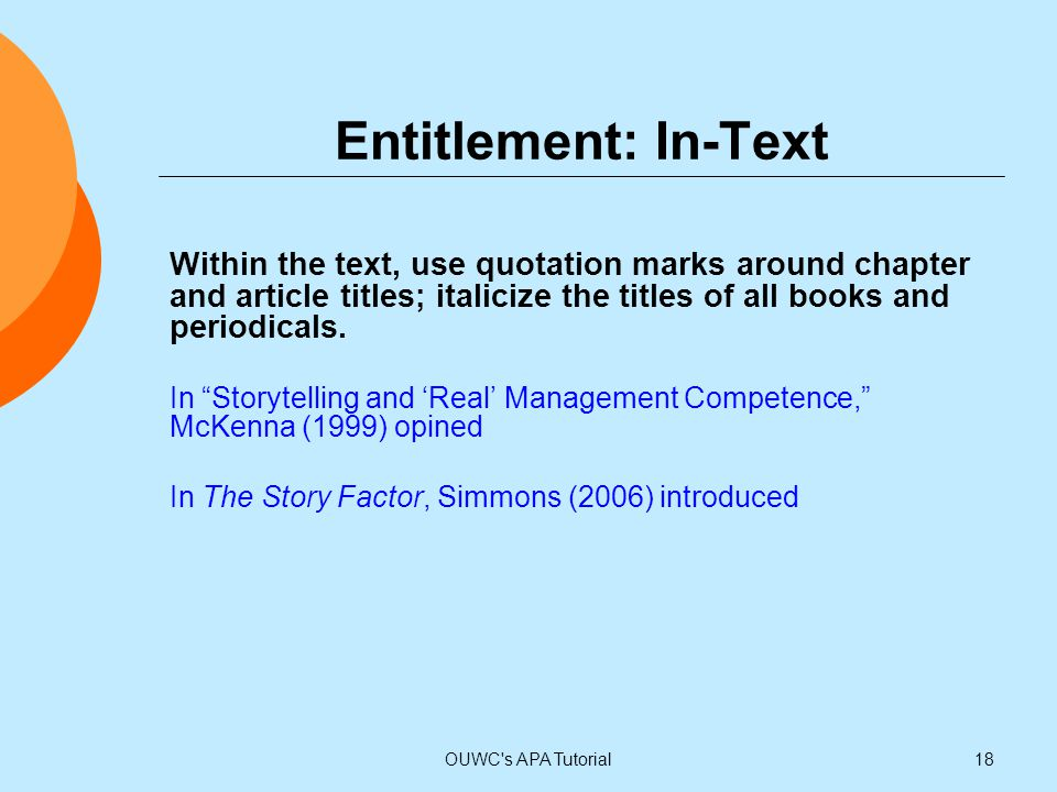 """Within the text, use quotation marks around chapter and article titles; italicize the titles of all books and periodicals. In """"Storytelling and 'Real'"""