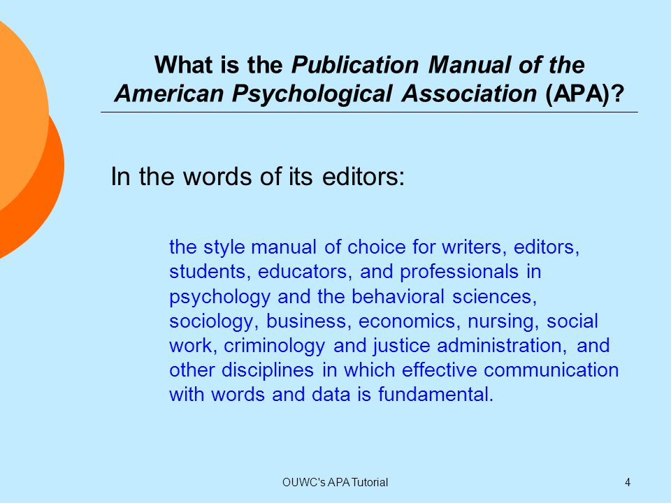 What is the Publication Manual of the American Psychological Association (APA)? In the words of its editors: the style manual of choice for writers, e