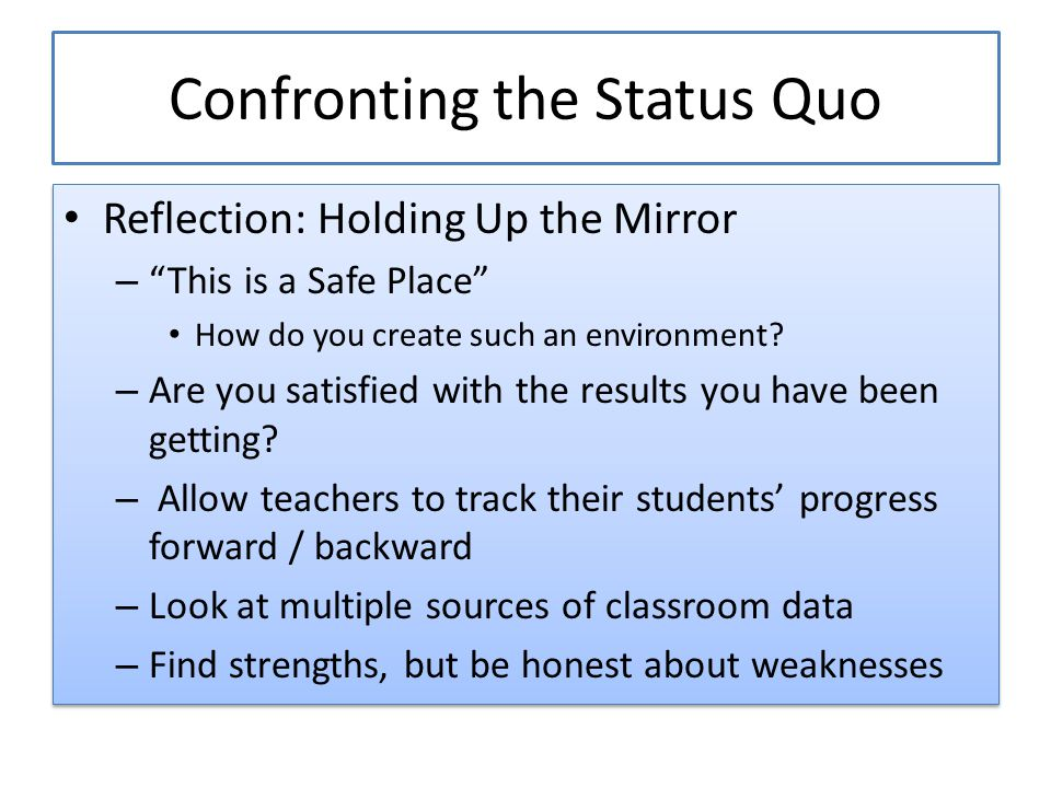 "Confronting the Status Quo Reflection: Holding Up the Mirror – ""This is a Safe Place"" How do you create such an environment? – Are you satisfied with"