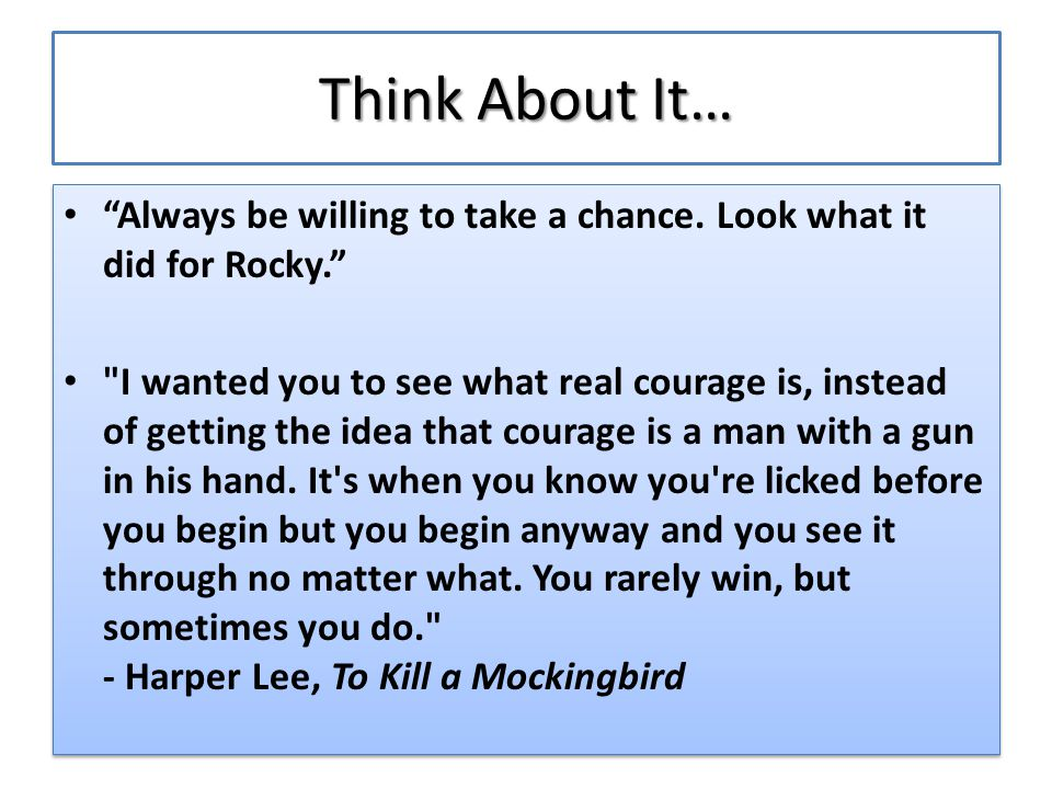 Think About It… Always be willing to take a chance.