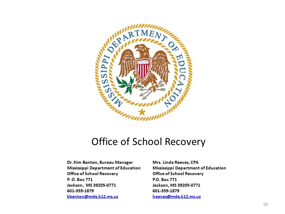Dr. Kim Benton, Bureau Manager Mrs. Linda Reeves, CPAMississippi Department of EducationOffice of School Recovery P. O. Box 771P.O. Box 771 Jackson, M