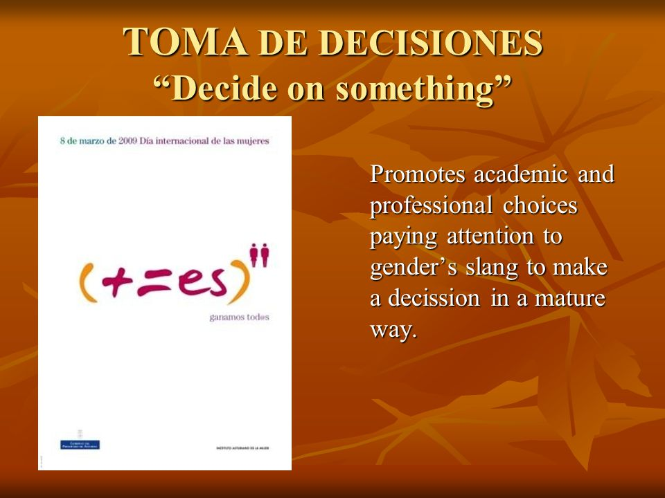 "TOMA DE DECISIONES ""Decide on something"" Promotes academic and professional choices paying attention to gender's slang to make a decission in a mature"