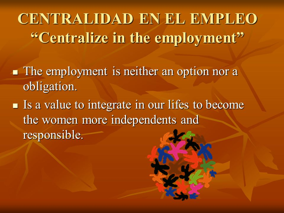 "CENTRALIDAD EN EL EMPLEO ""Centralize in the employment"" The employment is neither an option nor a obligation. The employment is neither an option nor"