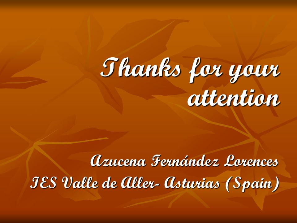 Thanks for your attention Azucena Fernández Lorences IES Valle de Aller- Asturias (Spain)