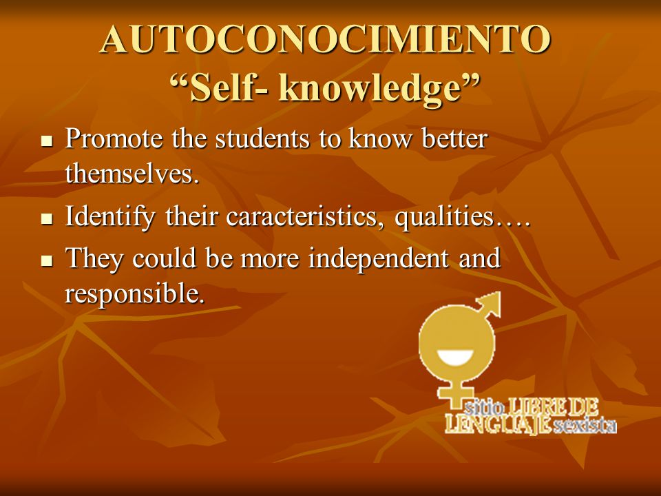 AUTOCONOCIMIENTO Self- knowledge Promote the students to know better themselves.