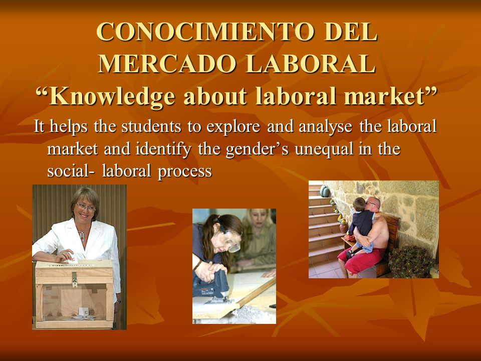 "CONOCIMIENTO DEL MERCADO LABORAL ""Knowledge about laboral market"" It helps the students to explore and analyse the laboral market and identify the gen"
