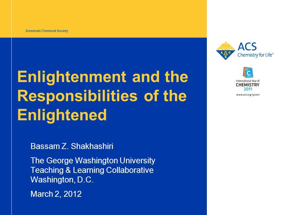 American Chemical Society Enlightenment and the Responsibilities of the Enlightened Bassam Z.