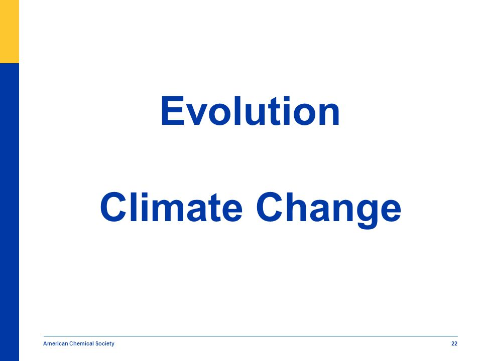 American Chemical Society 22 Evolution Climate Change