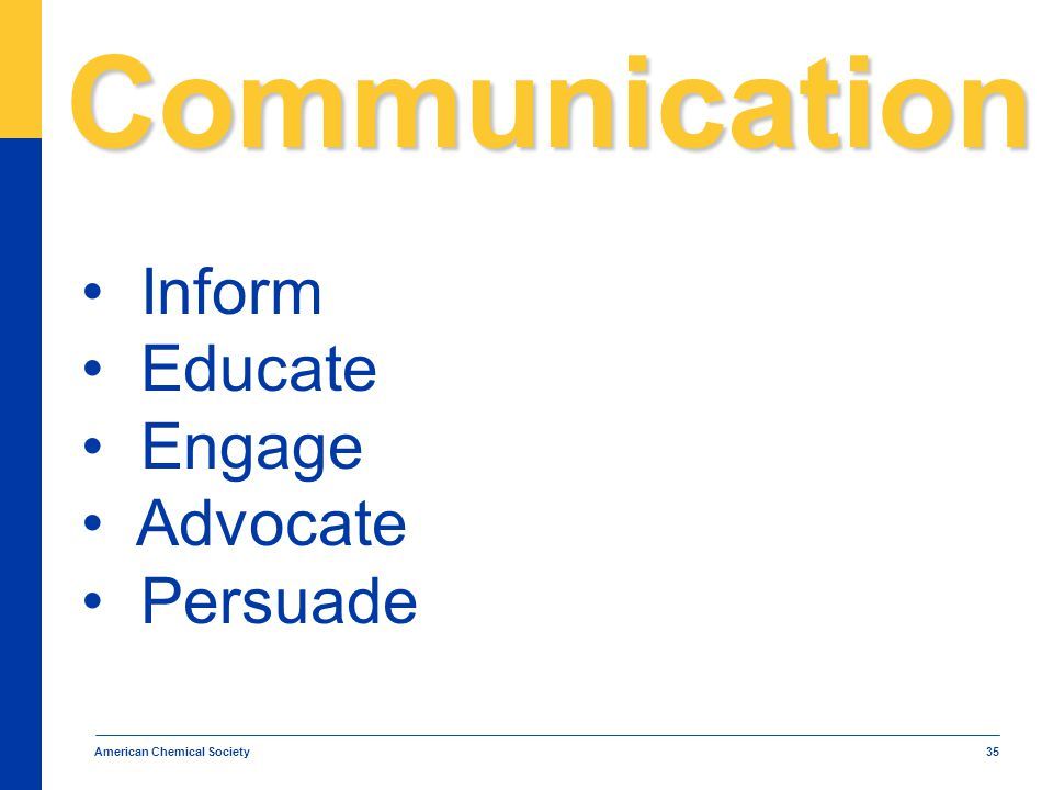 American Chemical Society 35 Communication Inform Educate Engage Advocate Persuade