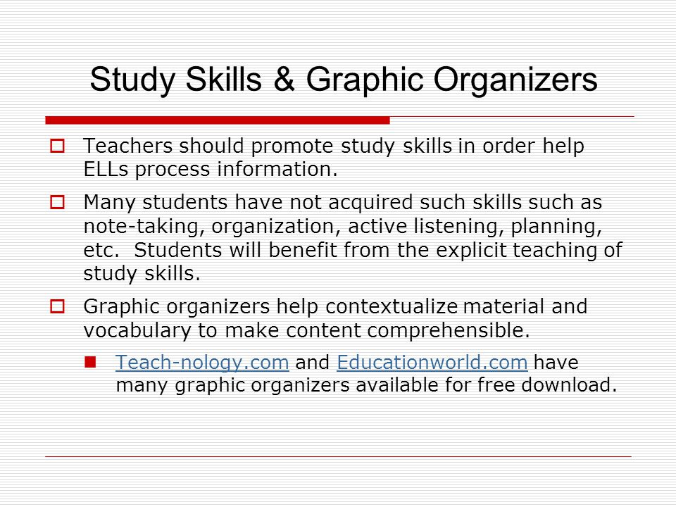 Study Skills & Graphic Organizers  Teachers should promote study skills in order help ELLs process information.  Many students have not acquired suc