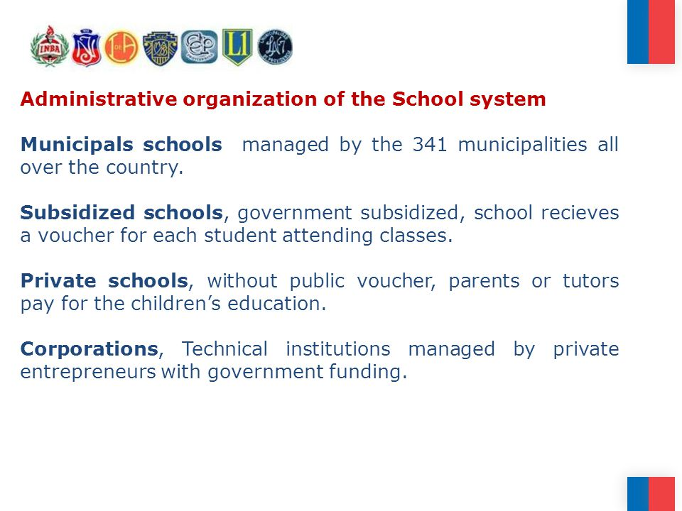 Administrative organization of the School system Municipals schools managed by the 341 municipalities all over the country.