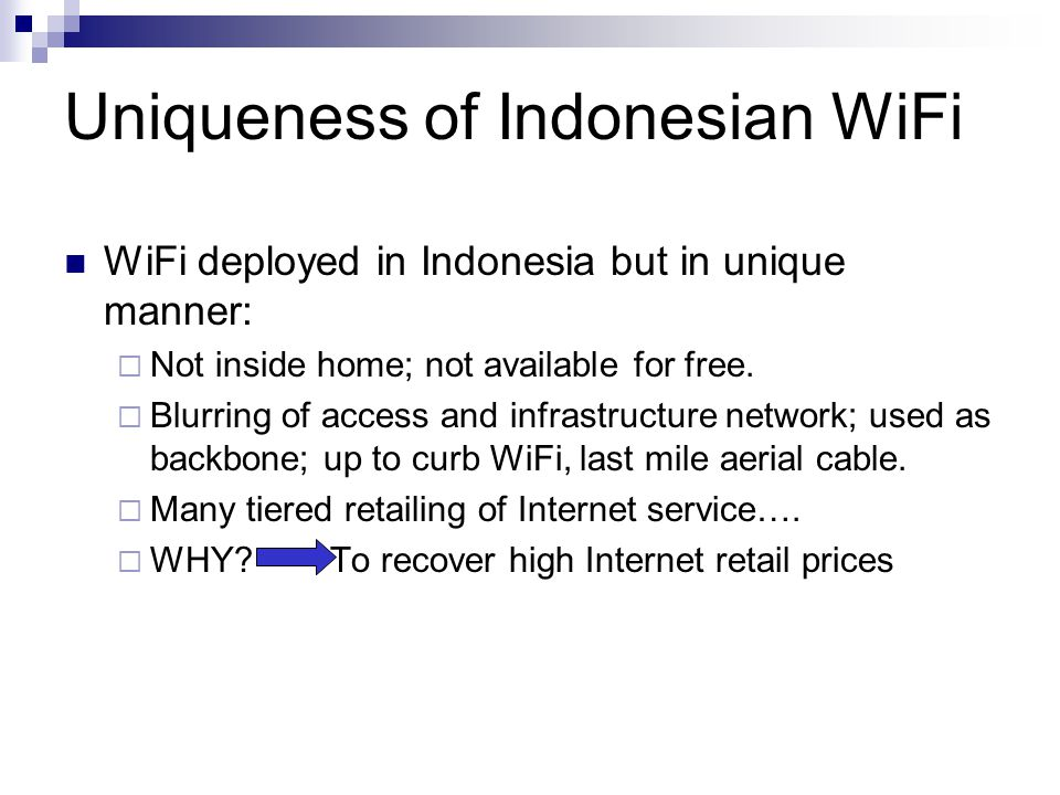 Uniqueness of Indonesian WiFi WiFi deployed in Indonesia but in unique manner:  Not inside home; not available for free.  Blurring of access and inf