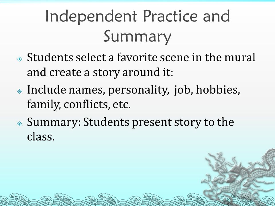 Independent Practice and Summary  Students select a favorite scene in the mural and create a story around it:  Include names, personality, job, hobbies, family, conflicts, etc.