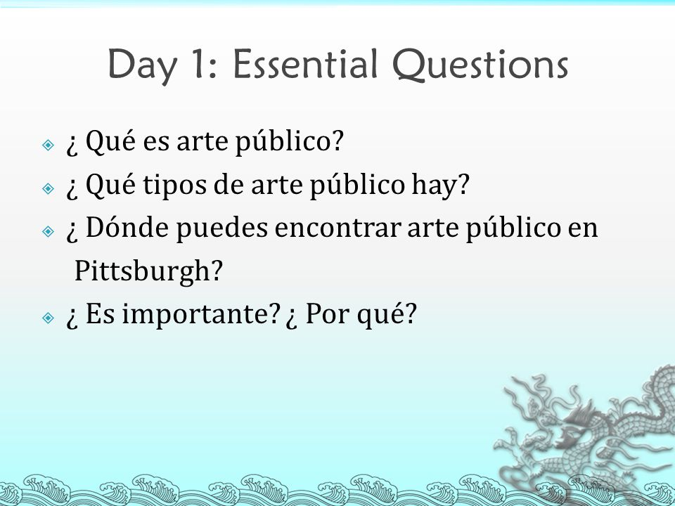 Day 1: Essential Questions  ¿ Qué es arte público.