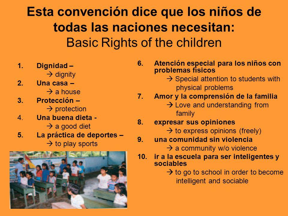 Esta convención dice que los niños de todas las naciones necesitan: Basic Rights of the children 1.Dignidad –  dignity 2.Una casa –  a house 3.Prote