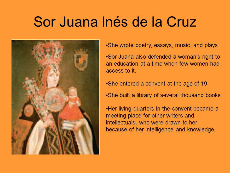 Sor Juana Inés de la Cruz She wrote poetry, essays, music, and plays.
