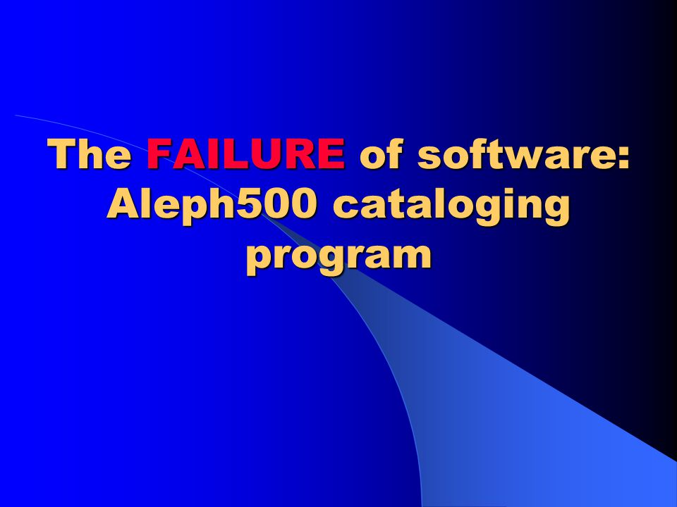 Outline The importance of software Software failure Library software Brooklyn College software specific functions Aleph500 Aleph500 software failure