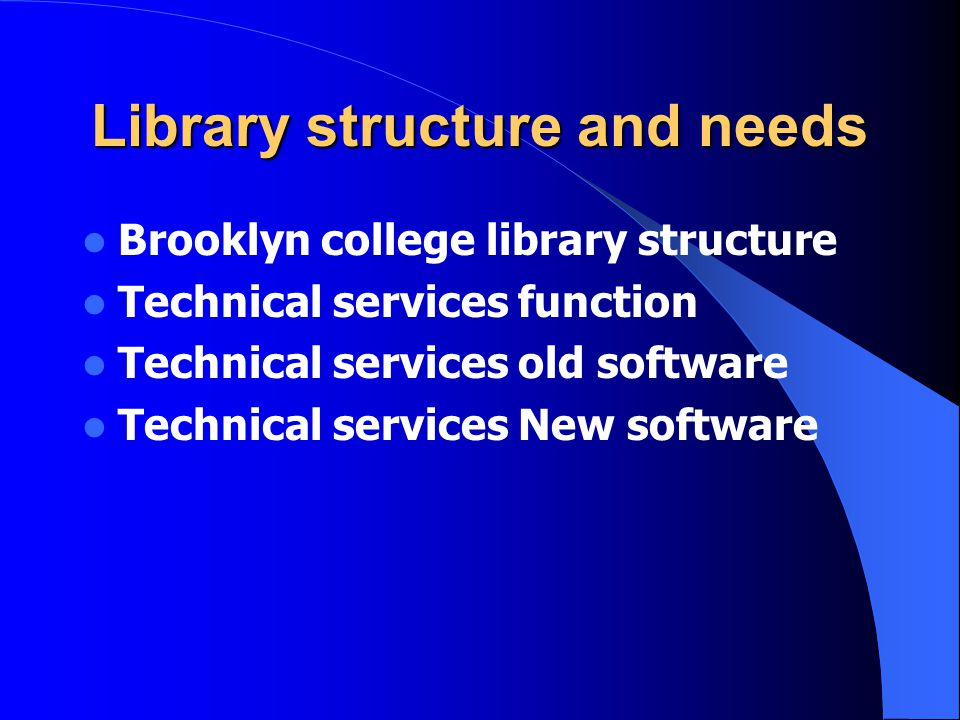 Library structure and needs Brooklyn college library structure Technical services function Technical services old software Technical services New software