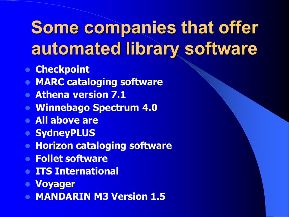 Some companies that offer automated library software Checkpoint MARC cataloging software Athena version 7.1 Winnebago Spectrum 4.0 All above are Sydne