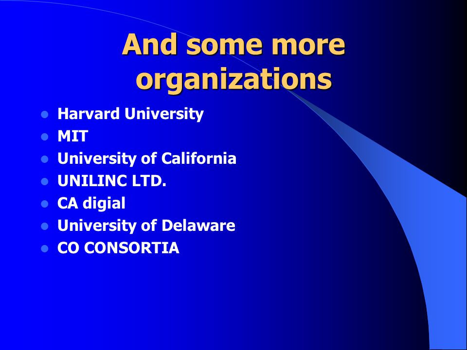 And some more organizations Harvard University MIT University of California UNILINC LTD.
