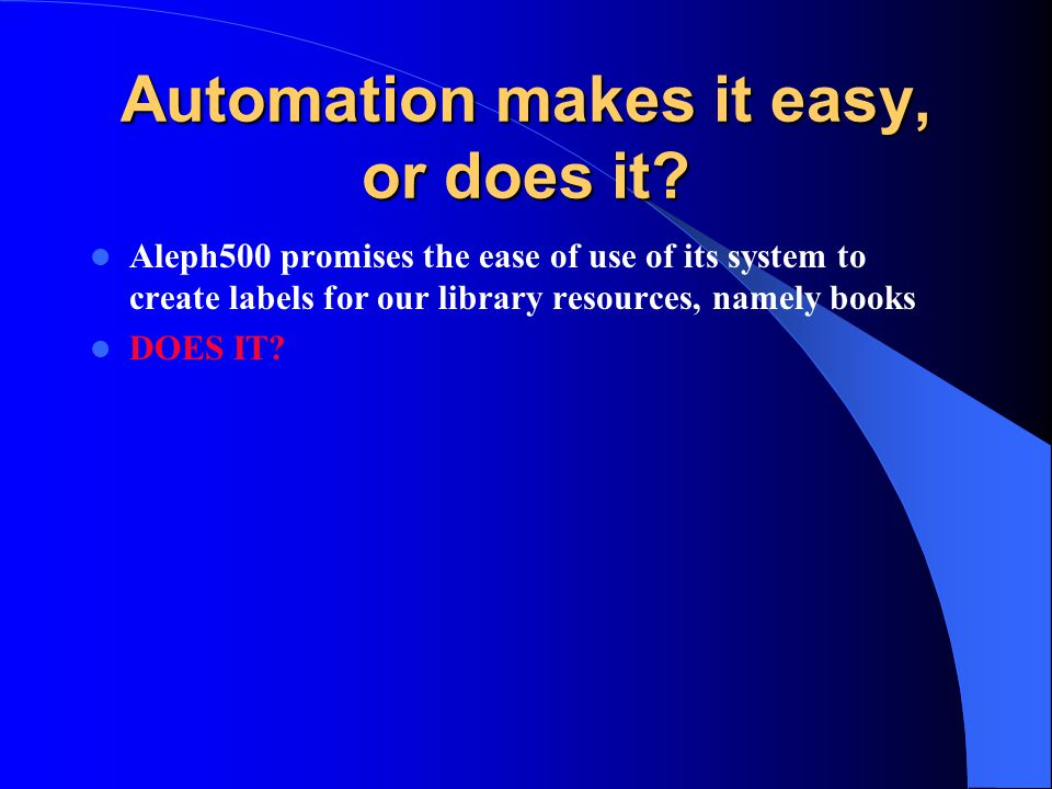 Automation makes it easy, or does it? Aleph500 promises the ease of use of its system to create labels for our library resources, namely books DOES IT
