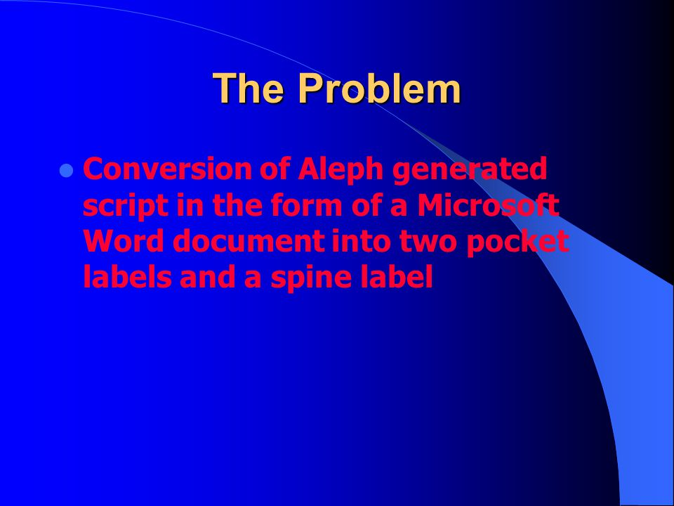 The Problem Conversion of Aleph generated script in the form of a Microsoft Word document into two pocket labels and a spine label