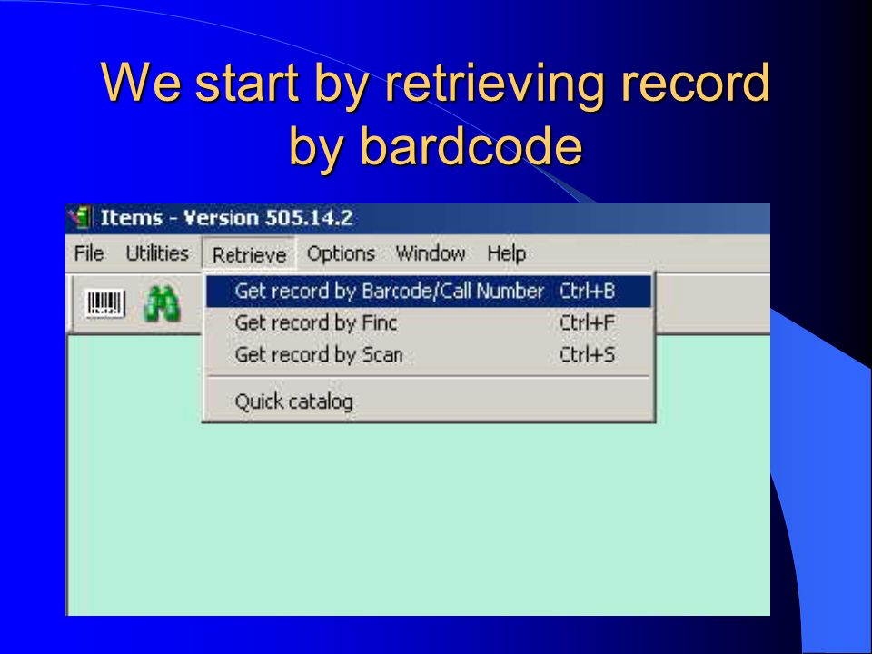 We start by retrieving record by bardcode