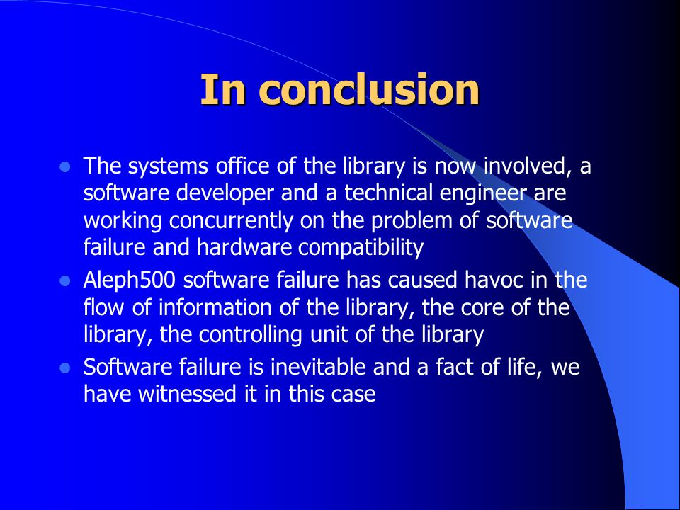 In conclusion The systems office of the library is now involved, a software developer and a technical engineer are working concurrently on the problem