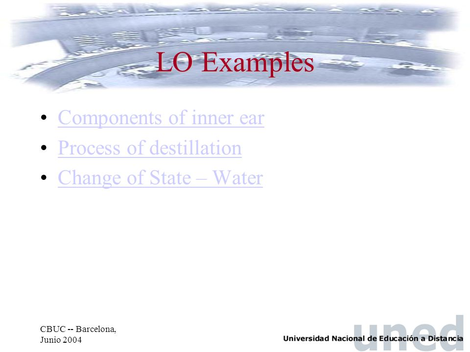 CBUC -- Barcelona, Junio 2004 LO Examples Components of inner ear Process of destillation Change of State – Water